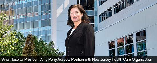 Sinai Hospital President Amy Perry Accepts Position with New Jersey Health Care Organization