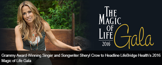 Grammy Award-Winning Singer and Songwriter Sheryl Crow to Headline LifeBridge Health's 2016 Magic of Life Gala