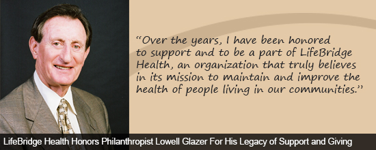 LifeBridge Health Honors Philanthropist Lowell Glazer For His Legacy of Support and Giving