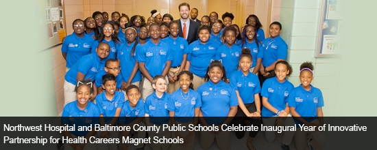 Northwest Hospital and Baltimore County Public Schools Celebrate Inaugural Year of Innovative Partnership for Health Careers Magnet Schools