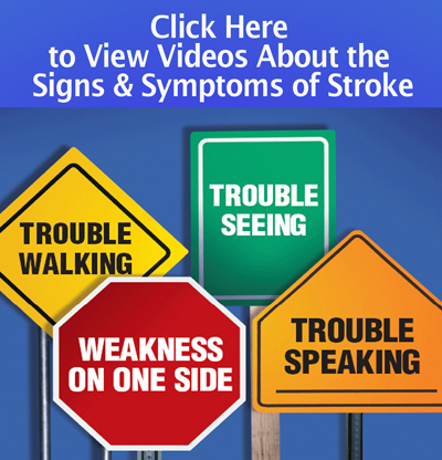 Click here to View Videos About the Signs & Symptoms of Stroke