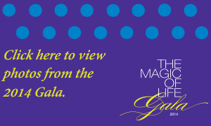 The Magic of Life Gala 2014 - Click here to view photos from the event.