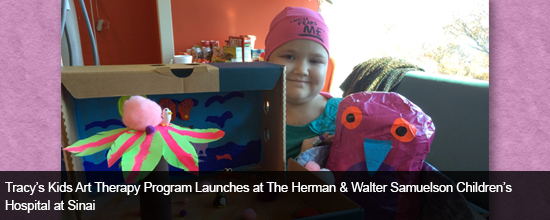 Tracy's Kids Art Therapy Program Launches at The Herman & Walter Samuelson Children's Hospital at Sinai