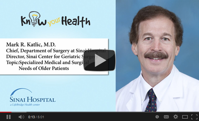 Mark R. Katlic, M.D., Discusses Specialized Medical and Surgical Needs of Older Patients