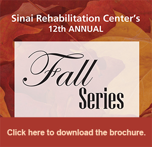 Sinai Rehabilitation Center Presents the 12th Annual Fall Series