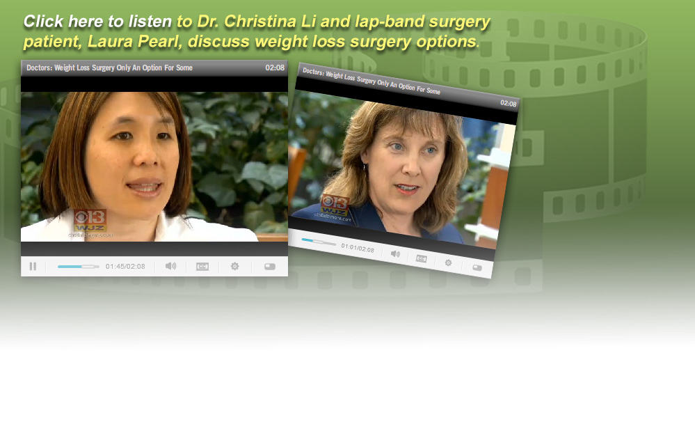 Click here to listen to Dr. Christina Li and lap-band surgery patient, Laura Pearl, discuss weight loss surgery options. 