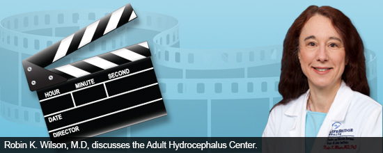 Robin K. Wilson, M.D, discusses the Adult Hydrocephalus Center