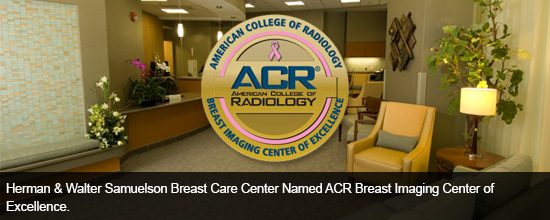 Herman &amp; Walter Samuelson Breast Care Center Named ACR Breast Imaging Center of Excellence