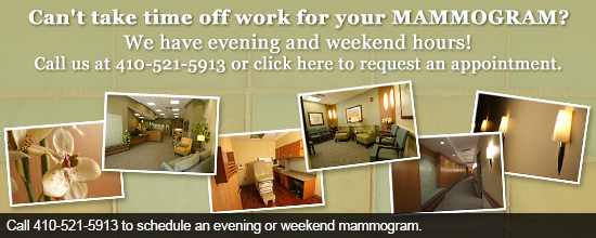 Can't take time off work for your MAMMOGRAM? We have evening and weekend hours! Call us at 410-521-5913 or click here to request an appointment.
