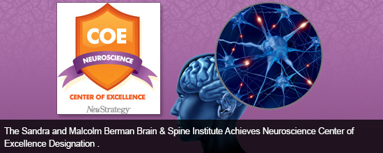 The Sandra and Malcolm Berman Brain & Spine Institute Achieves Neuroscience Center of Excellence Designation