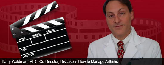 Barry Waldman, M.D., Co-Director, Discusses How to Manage Arthritis