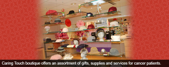 Caring Touch boutique offers an assortment of gifts, supplies and services for cancer patients.
