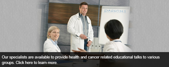 Our specialists are available to provide health and cancer related educational talks to various groups.