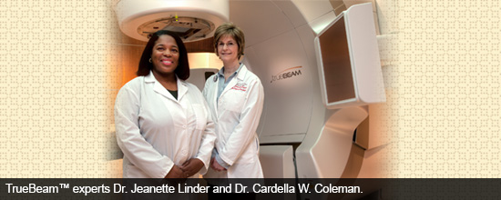 TrueBeam experts Dr. Jeanette Linder and Dr. Cardella W. Coleman.