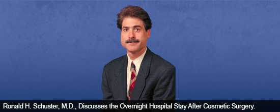 Ronald H. Schuster, M.D., Discusses the Overnight Hospital Stay After Cosmetic Surgery