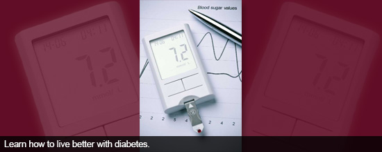Learn how to live better with diabetes.