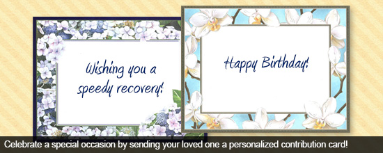 Celebrate a special occasion by sending your loved one a personalized contribution card!