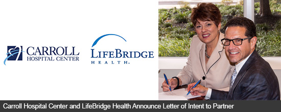 Carroll Hospital Center and LifeBridge Health Announce Letter of Intent to Partner