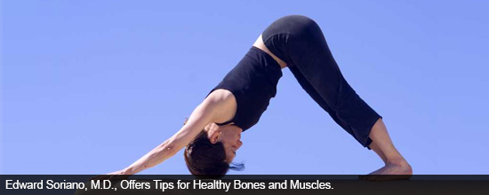 Edward Soriano, M.D., Offers Tips for Healthy Bones and Muscles