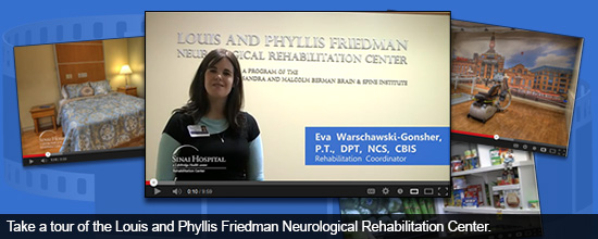 Take a tour of the Louis and Phyllis Friedman Neurological Rehabilitation Center