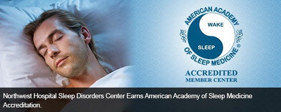 Northwest Hospital Sleep Disorders Center Earns American Academy of Sleep Medicine Accreditation