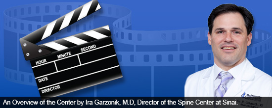 An Overview of the Center by Ira Garzonik, M.D, Director of the Spine Center at Sinai