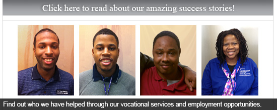 Find out who we have helped through our vocational services and employment opportunities.