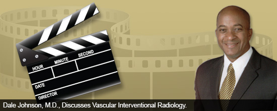 Dale Johnson, M.D., Discusses Vascular Interventional Radiology