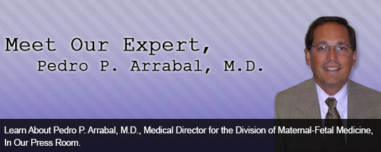 Learn About Pedro P. Arrabal, M.D., Medical Director for the Division of Maternal-Fetal Medicine, In Our Press Room
