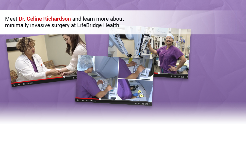 Meet Dr. Celine Richardson and learn more about minimally invasive surgery at LifeBridge Health.