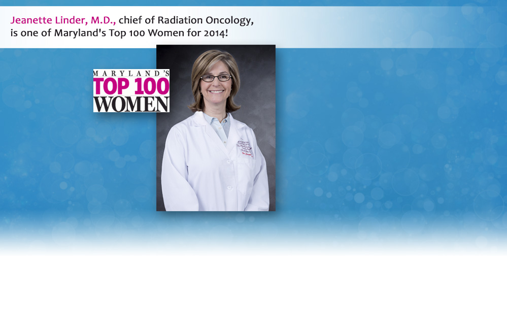 Jeanette Linder, M.D., chief of Radiation Oncology, is one of Maryland's Top 100 Women for 2014!