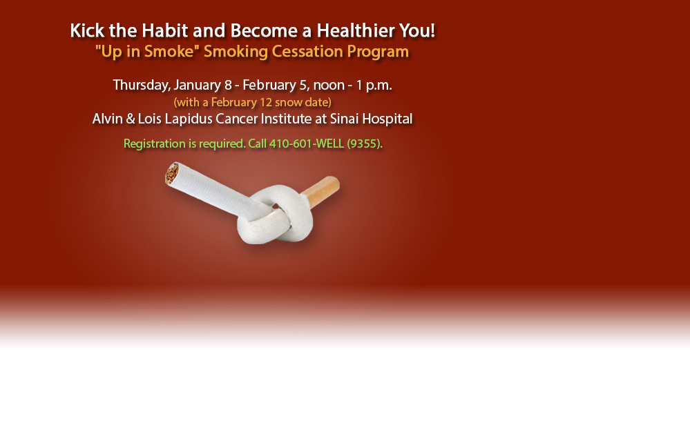 Kick the Habit and Become a Healthier You! Up in Smoke Smoking Cessation Program. Thursdays, noon - 1 p.m. Click here to register.