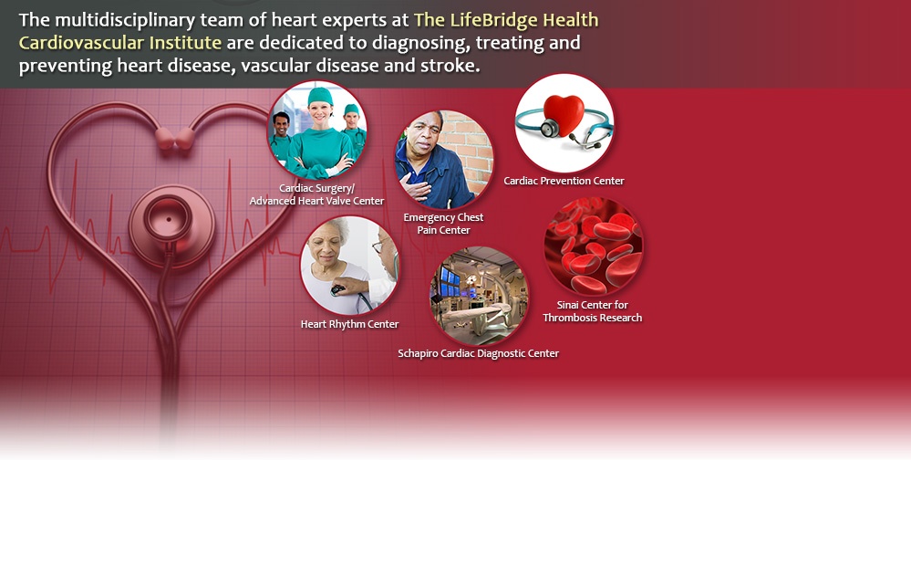 The programs at the LifeBridge Health Cardiovascular Institute are dedicated to preventing and treating heart disease, vascular disease and stroke.