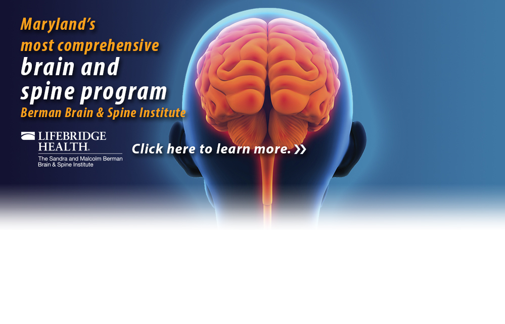 The Sandra and Malcolm Berman Brain & Spine Institute Maryland's most comprehensive brain and spine program.