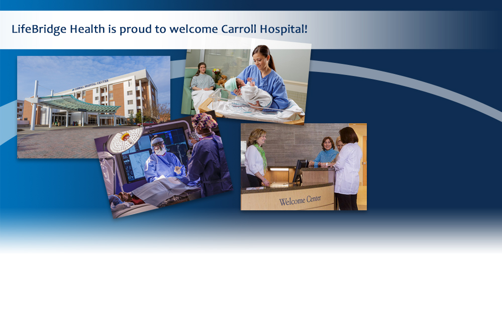 LifeBridge Health is proud to welcome Carroll Hospital!
