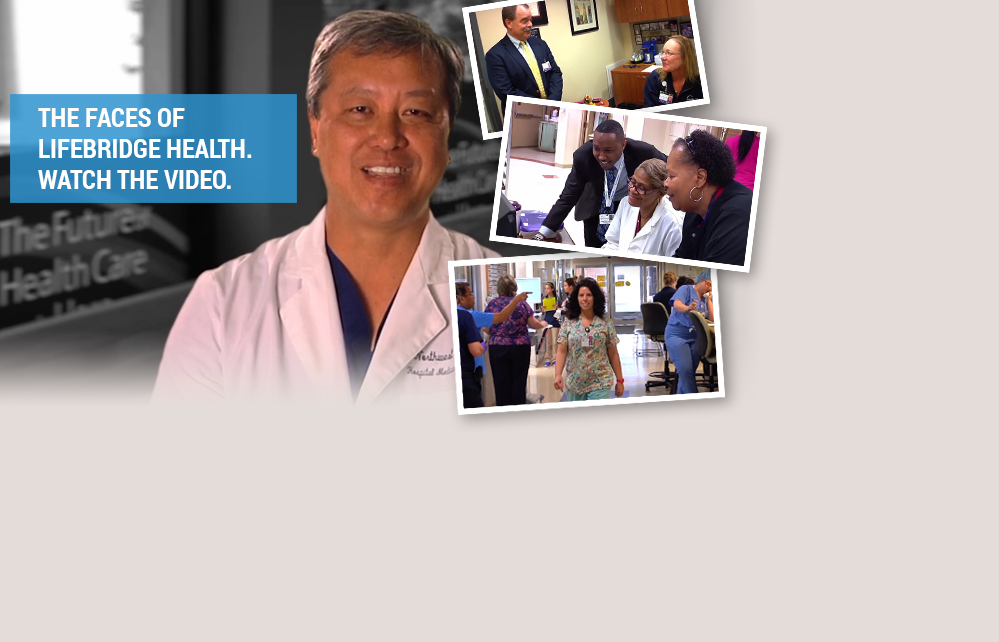 The Faces of LifeBridge Health. Watch the Video.