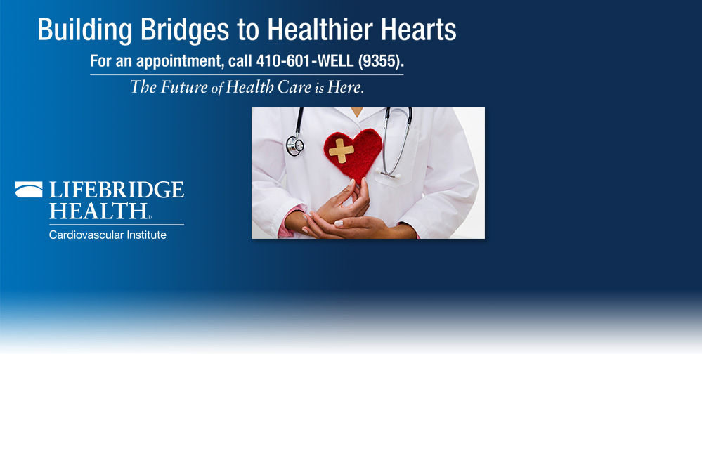 Building Bridges to Healthier Hearts | For an appointment, call 410-601-WELL (9355). The Future of Health Care is Here.