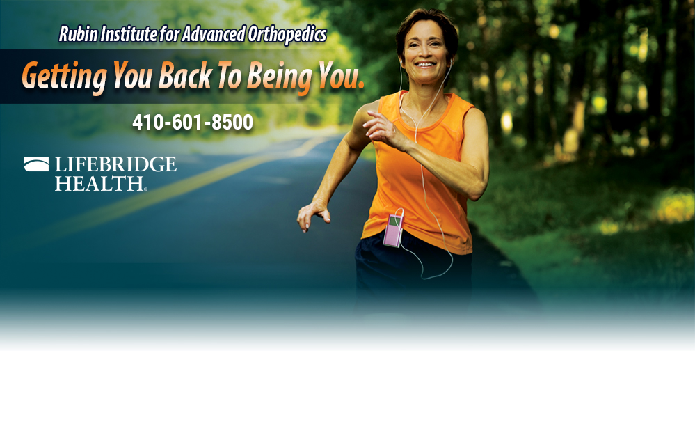 Rubin Institute for Advanced Orthopedics Getting You Back To Being You. 410-601-WELL (9355)