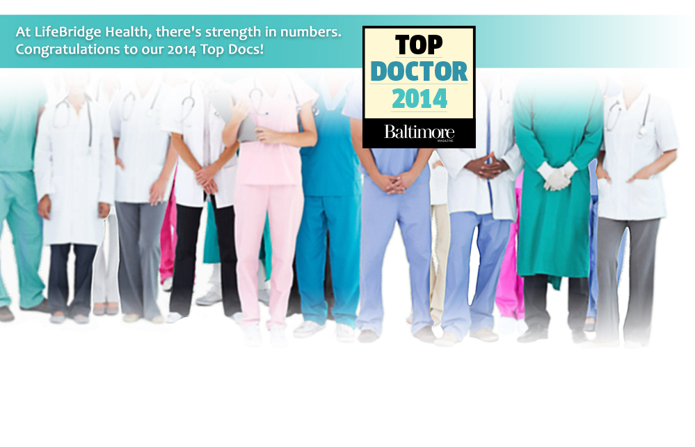 At LifeBridge Health, there's strength in numbers. Congratulations to our 2014 Top Docs!