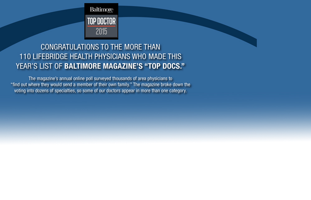 Congratulations to the more than 110 LifeBridge health Physicians who made this year's list of Baltimore Magazine's Top Docs. Click here for more information.