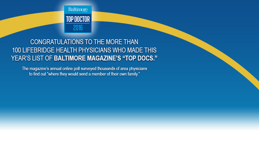 Congratulations to the more than 100 lifeBridge Health physicians who made this year's list of Baltimore Magazine's Top Docs.