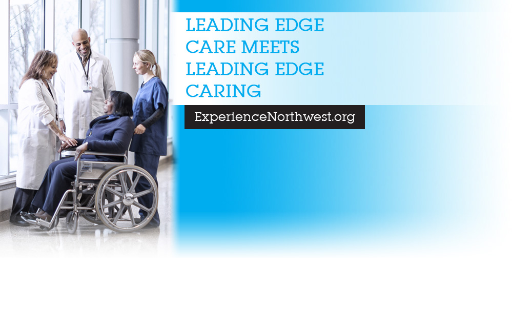 Leading Edge Care Meets Leading Edge Caring. Experience Northwest.