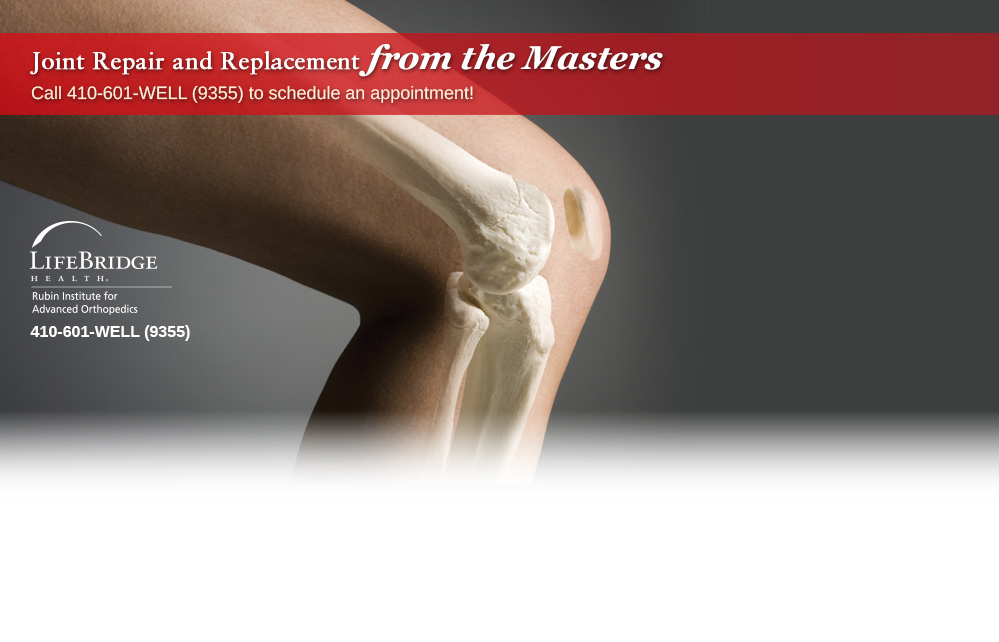 Joint Repair and Replacement from the Masters. Call 410-601-WELL (9355) to schedule an appointment.