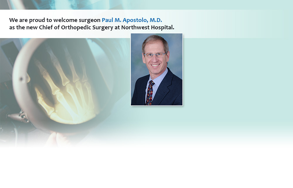 We are proud to welcome surgeon Paul M. Apostolo, M.D. as the new Chief of Orthopedic Surgery at Northwest Hospital.