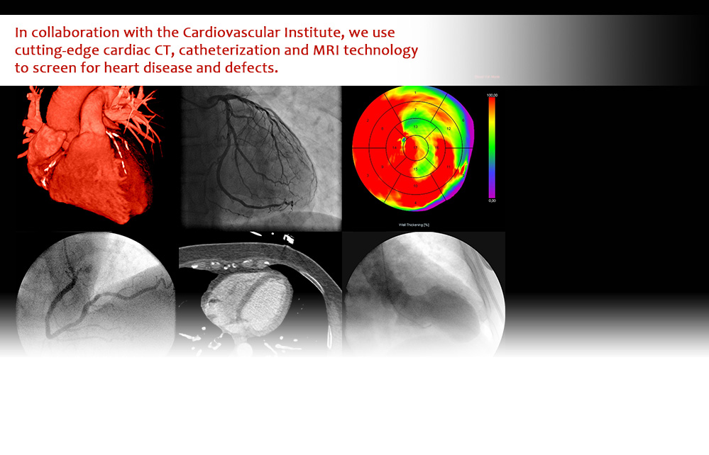 In collaboration with the Cardiovascular Institute, we use cutting-edge cardiac CT, catheterization and MRI technology to screen for heart disease and defects.