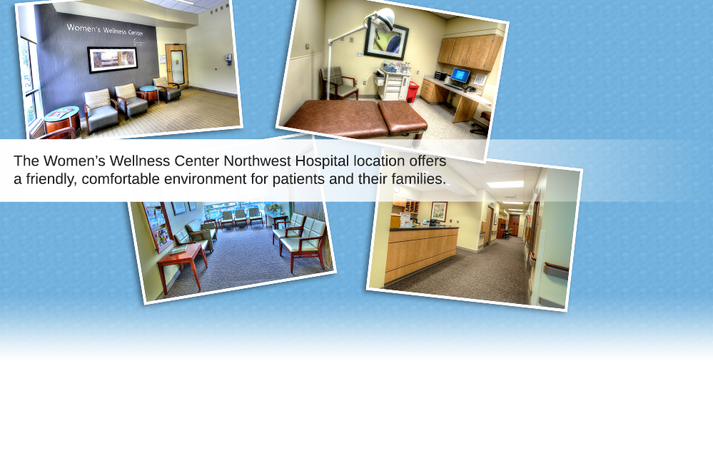 The Women's Wellness Center Northwest Hospital location offers a friendly, comfortable environment for patients and their families.