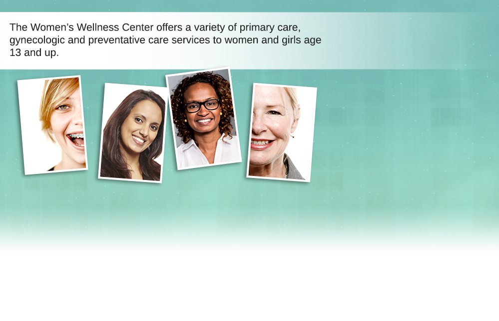 The Women's Wellness Center offers a variety of primary care, gynecologic and preventative care services to women and girls age 13 and up.