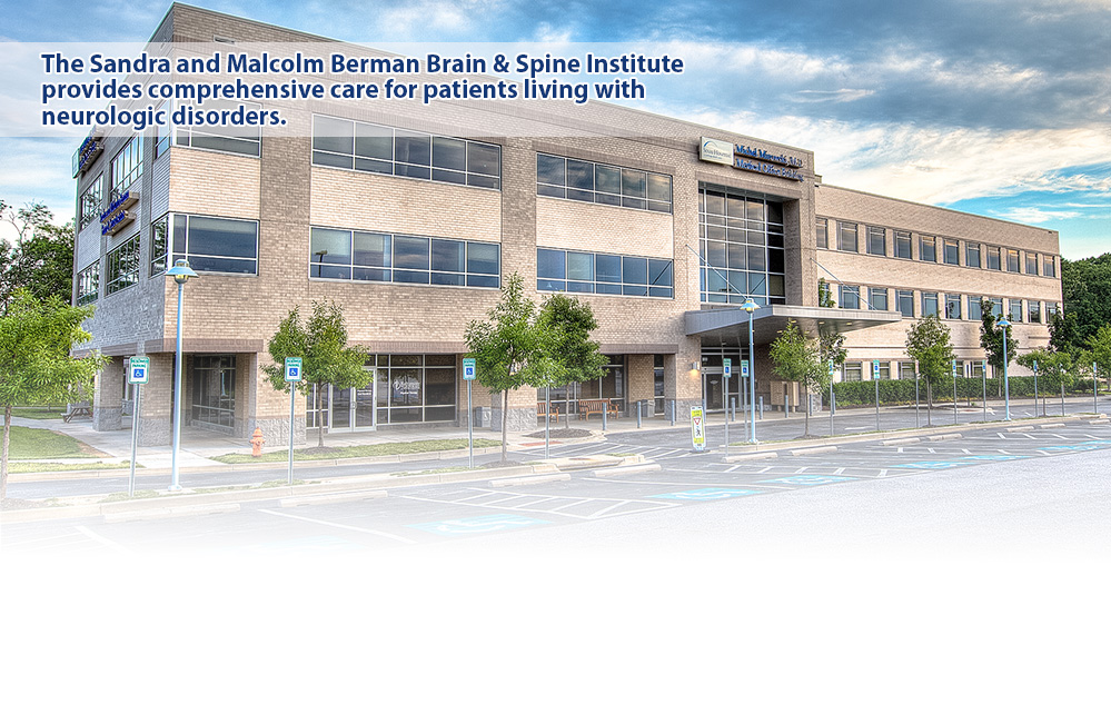 The Sandra and Malcolm Berman Brain & Spine Institute provides comprehensive care for patients living with neurologic disorders.