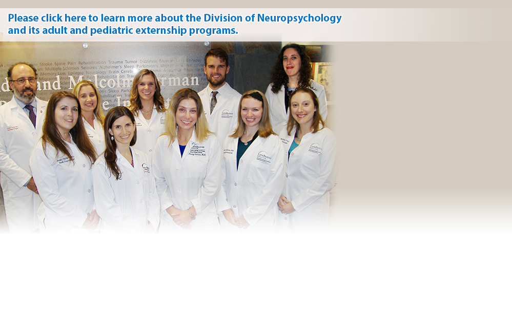 Please click here to learn more about the Division of Neuropsychology and its adult and pediatric externship programs.