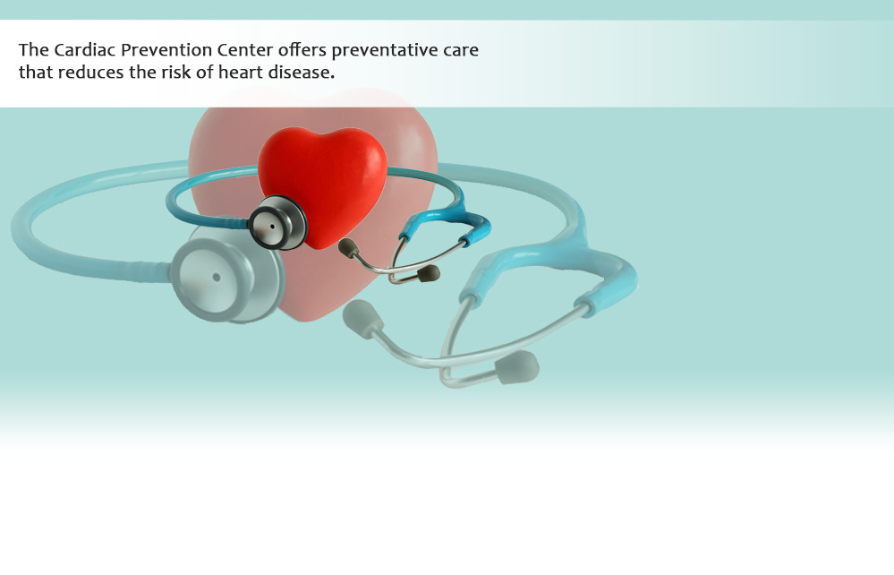 The Cardiac Prevention Center offers preventative care that reduces the risk of heart disease.